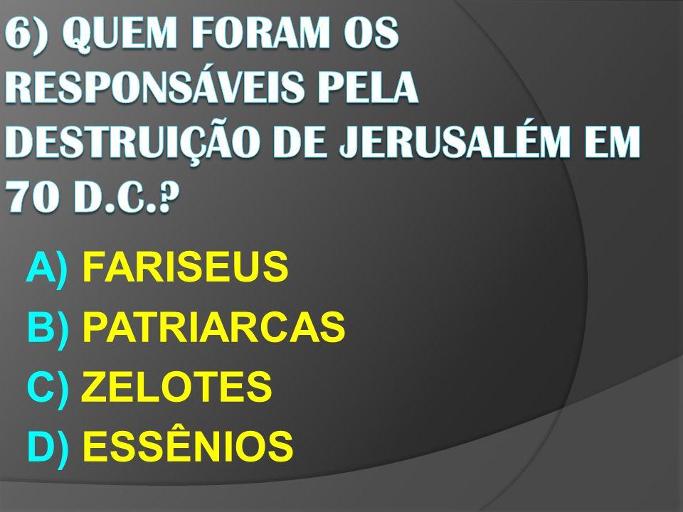 A) FARISEUS B) PATRIARCAS C) ZELOTES D) ESSÊNIOS