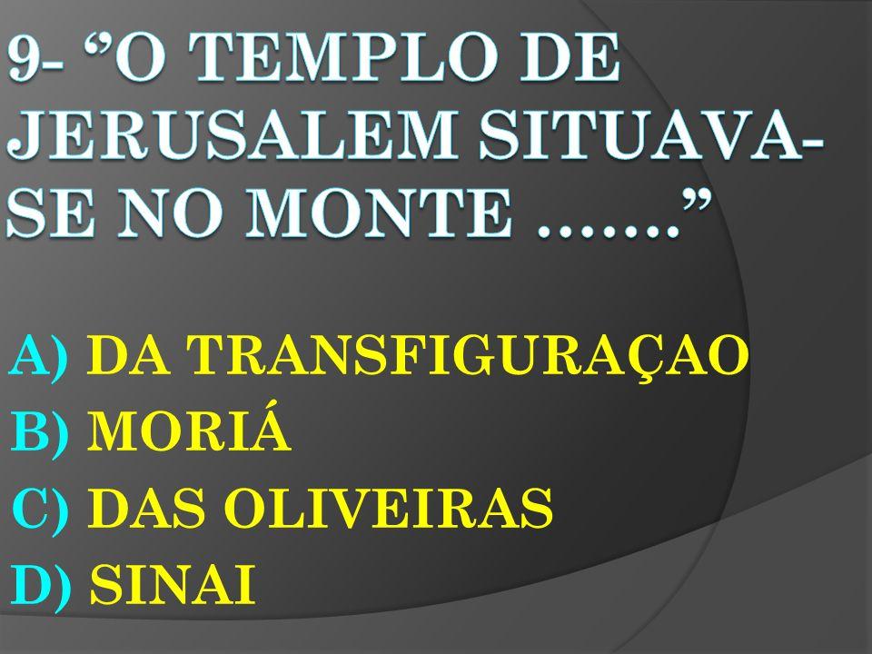 A) DA TRANSFIGURAÇAO B) MORIÁ C) DAS OLIVEIRAS D) SINAI