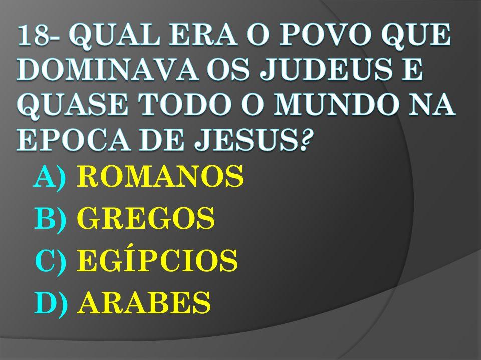 A) ROMANOS B) GREGOS C) EGÍPCIOS D) ARABES