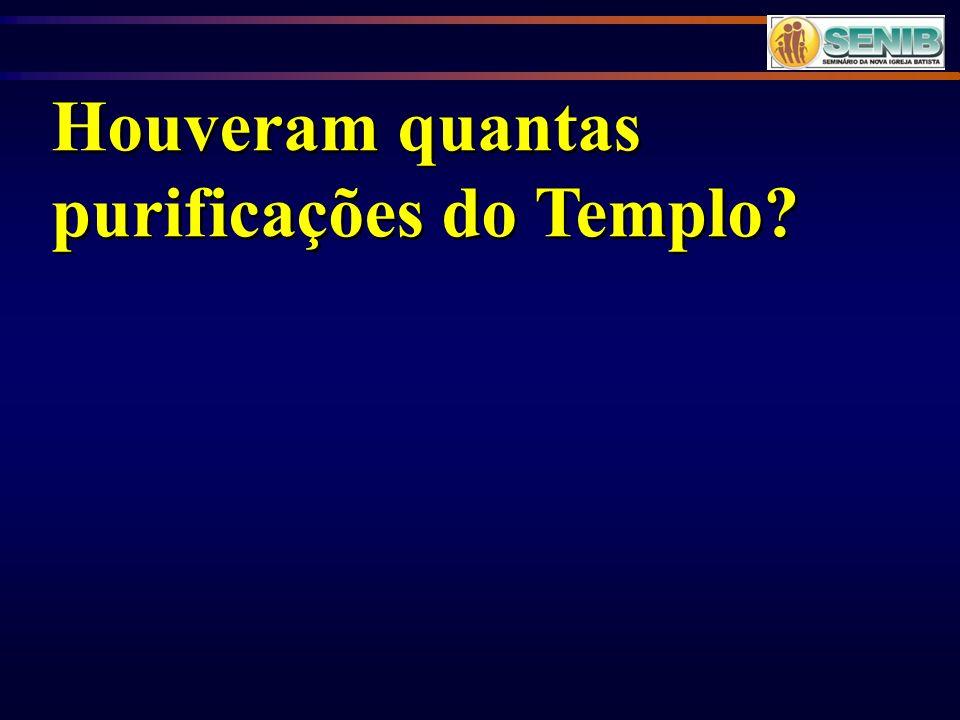 Houveram quantas purificações do Templo?