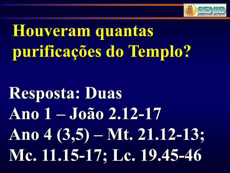 Resposta: Duas Ano 1 – João 2.12-17 Ano 4 (3,5) – Mt. 21.12-13; Mc. 11.15-17; Lc. 19.45-46 Resposta: Duas Ano 1 – João 2.12-17 Ano 4 (3,5) – Mt. 21.12
