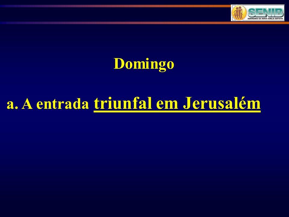 Domingo triunfal em Jerusalém a. A entrada triunfal em Jerusalém