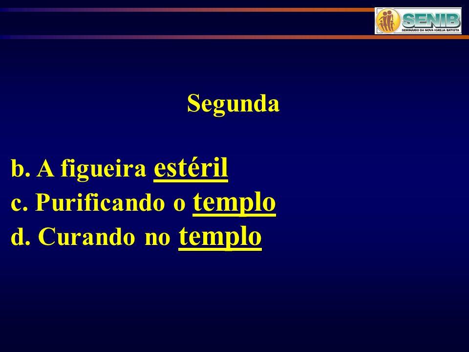 Segunda estéril b. A figueira estéril templo c. Purificando o templo templo d. Curando no templo