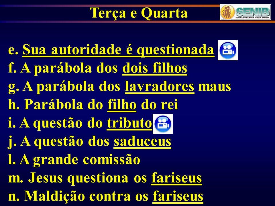 Terça e Quarta Sua autoridade é questionada e. Sua autoridade é questionada dois filhos f. A parábola dos dois filhos lavradores g. A parábola dos lav