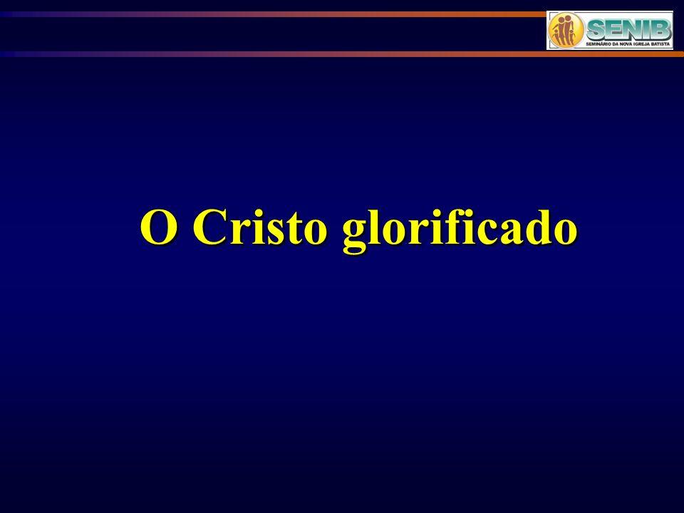 O Cristo glorificado
