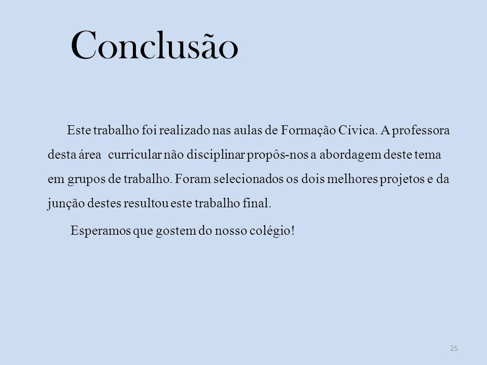 Conclusão Este trabalho foi realizado nas aulas de Formação Cívica.