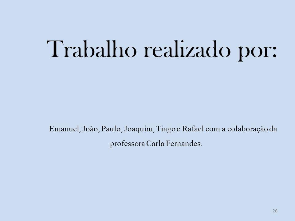 Trabalho realizado por: Emanuel, João, Paulo, Joaquim, Tiago e Rafael com a colaboração da professora Carla Fernandes.