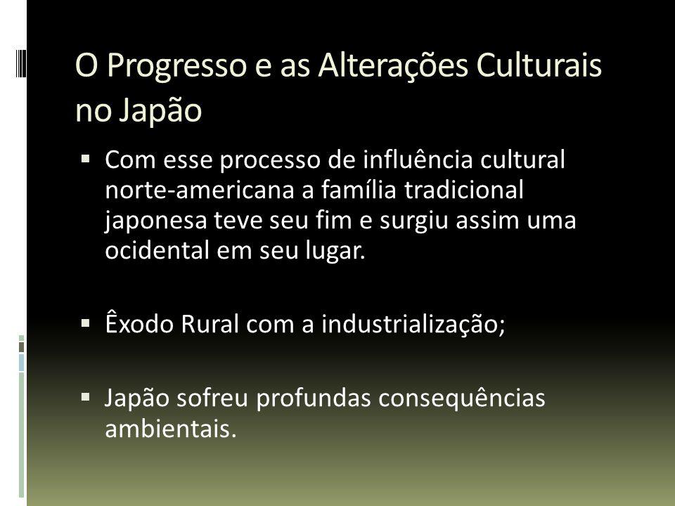 O Progresso e as Alterações Culturais no Japão Com esse processo de influência cultural norte-americana a família tradicional japonesa teve seu fim e