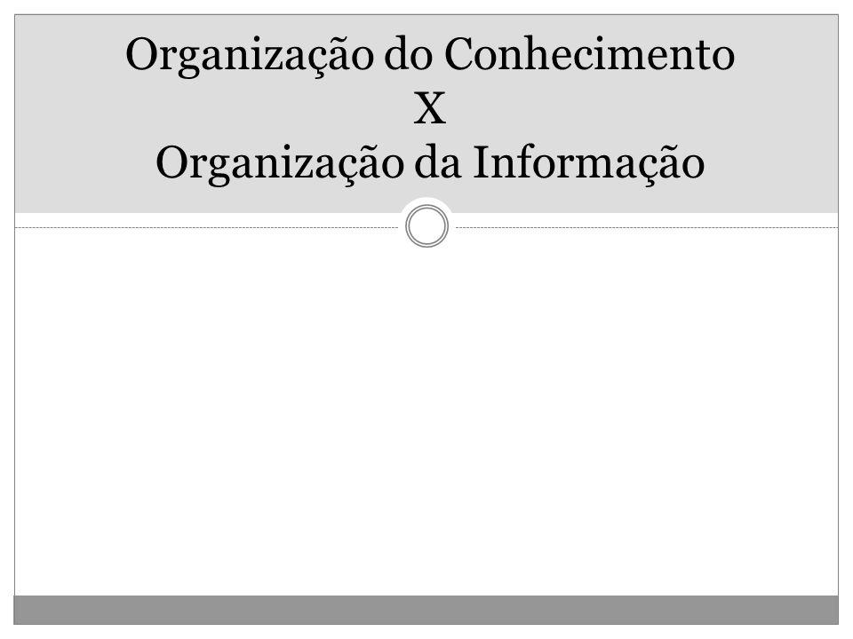 Organização do Conhecimento X Organização da Informação