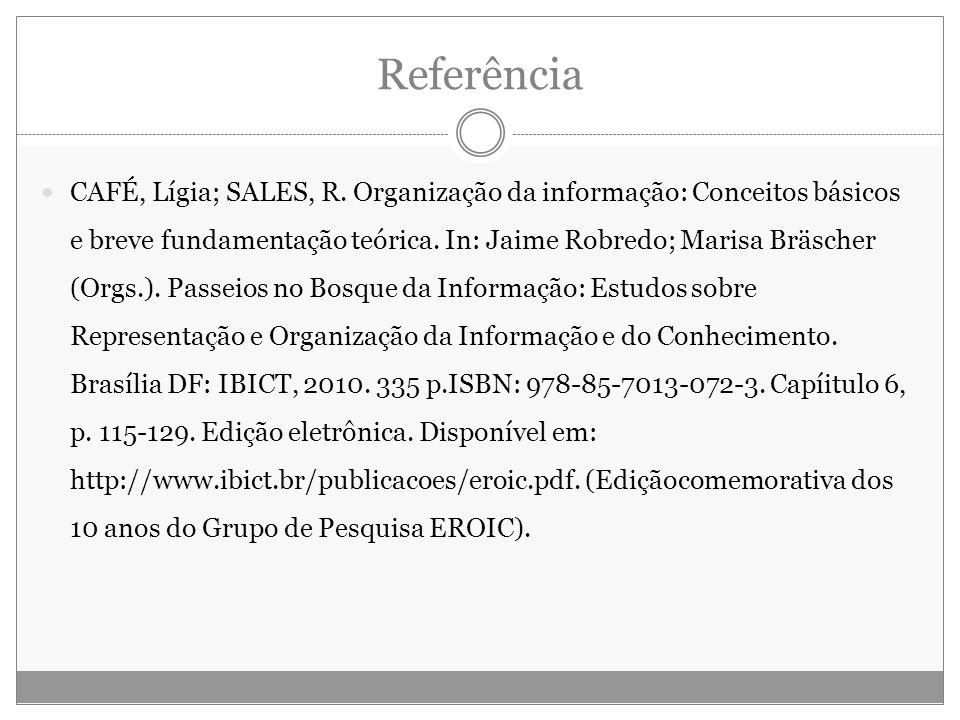 Referência CAFÉ, Lígia; SALES, R. Organização da informação: Conceitos básicos e breve fundamentação teórica. In: Jaime Robredo; Marisa Bräscher (Orgs