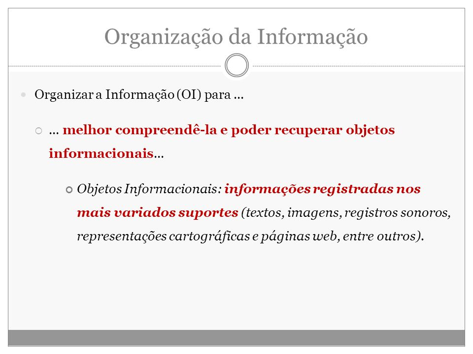 Organização da Informação Organizar a Informação (OI) para...... melhor compreendê-la e poder recuperar objetos informacionais... Objetos Informaciona