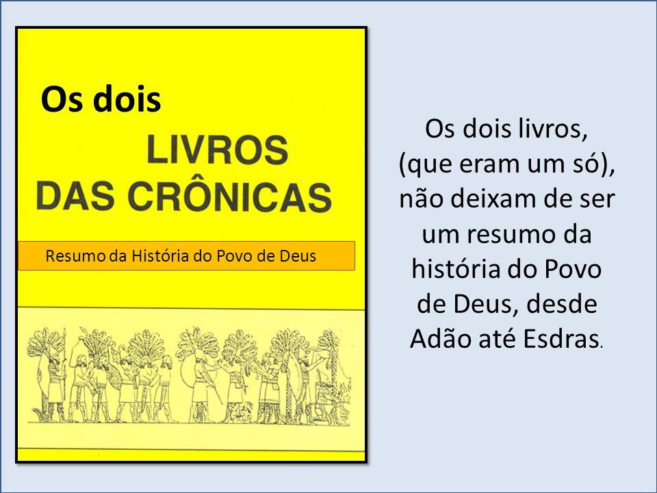 Os dois livros, (que eram um só), não deixam de ser um resumo da história do Povo de Deus, desde Adão até Esdras. Resumo da História do Povo de Deus O
