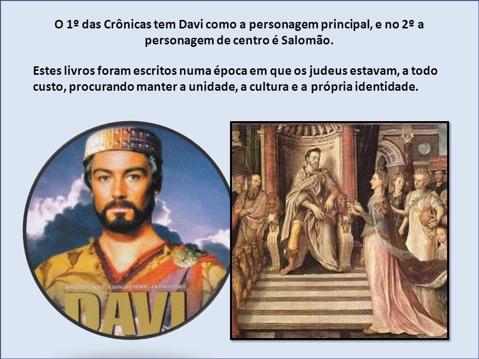 O 1º das Crônicas tem Davi como a personagem principal, e no 2º a personagem de centro é Salomão. Estes livros foram escritos numa época em que os jud