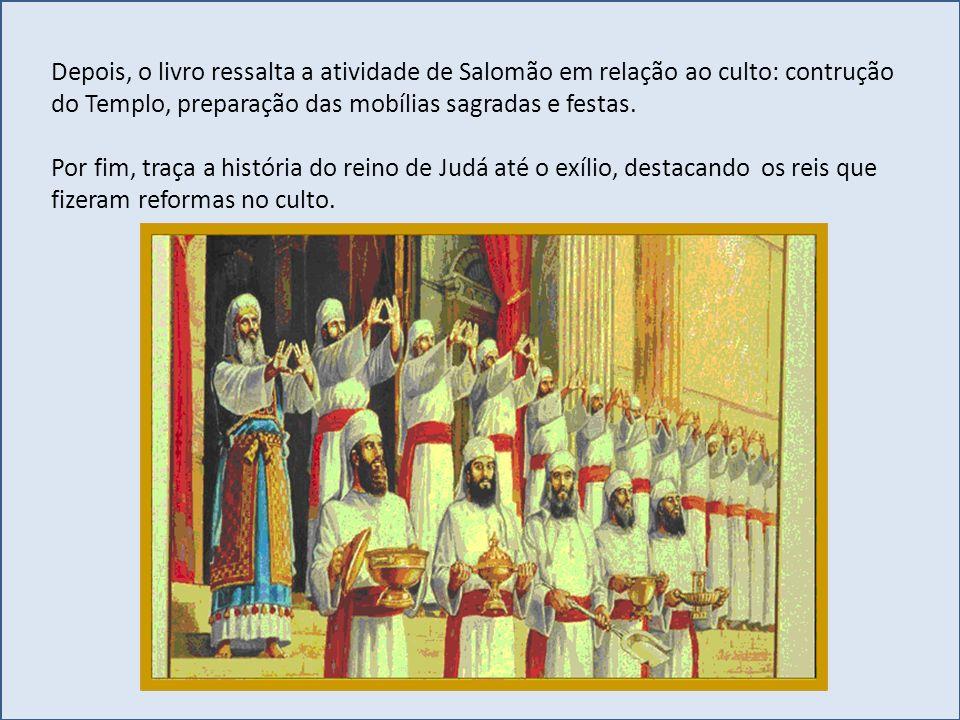 Depois, o livro ressalta a atividade de Salomão em relação ao culto: contrução do Templo, preparação das mobílias sagradas e festas. Por fim, traça a