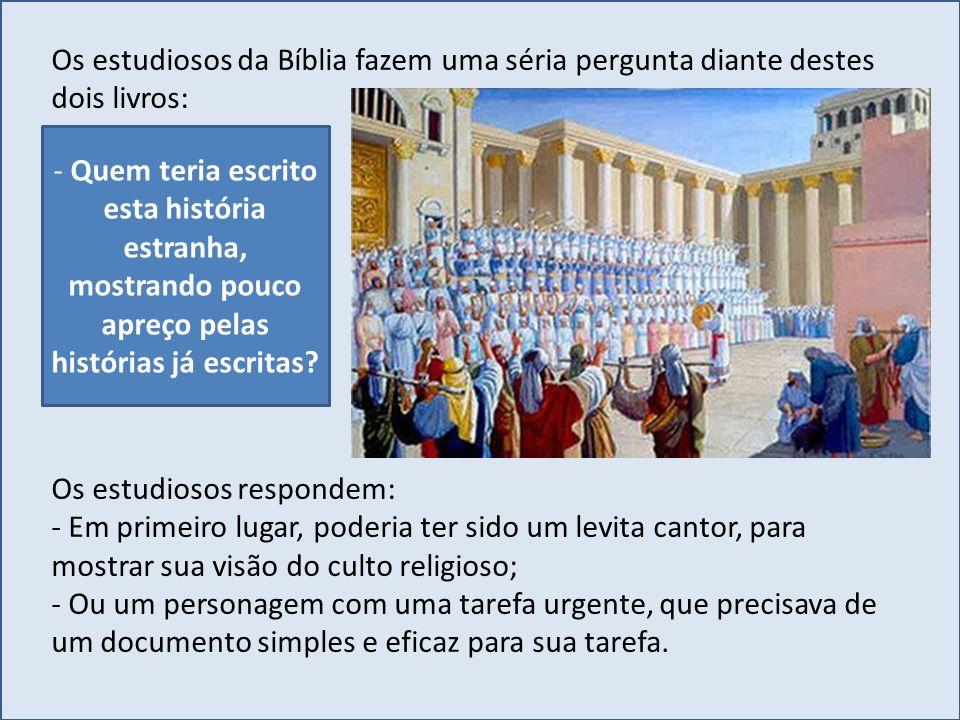 Os estudiosos da Bíblia fazem uma séria pergunta diante destes dois livros: Os estudiosos respondem: - Em primeiro lugar, poderia ter sido um levita c