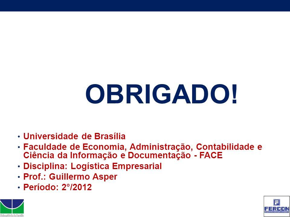 OBRIGADO! Universidade de Brasília Faculdade de Economia, Administração, Contabilidade e Ciência da Informação e Documentação - FACE Disciplina: Logís