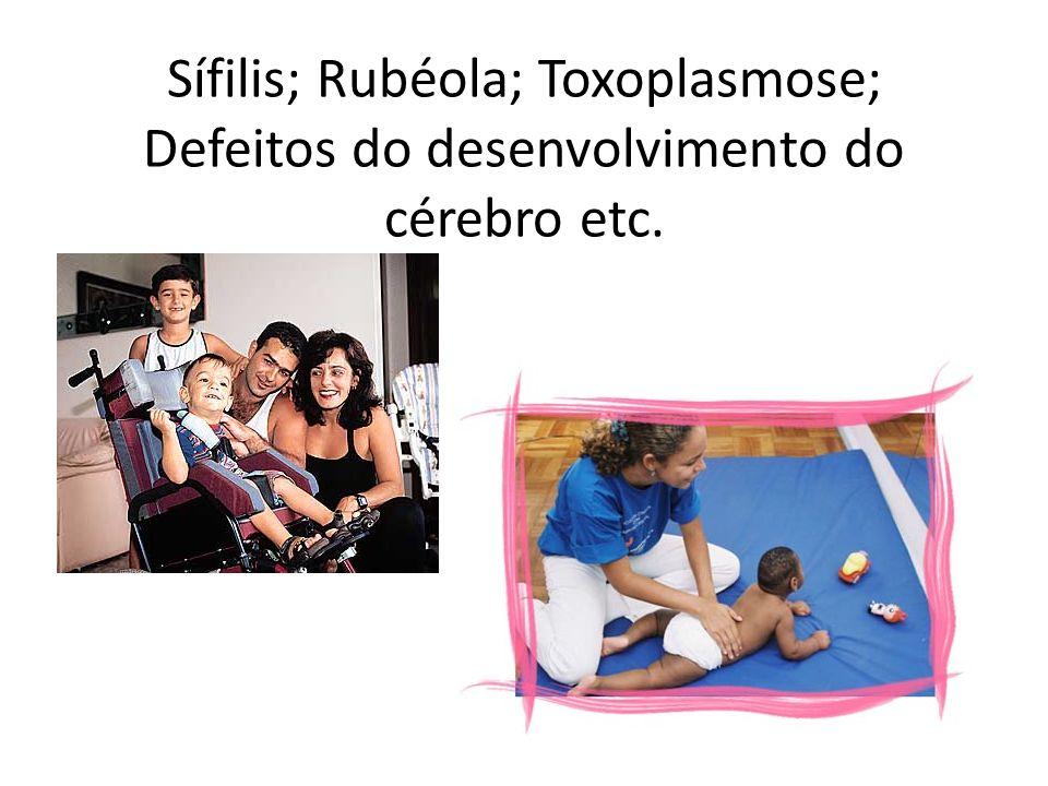 Sífilis; Rubéola; Toxoplasmose; Defeitos do desenvolvimento do cérebro etc.