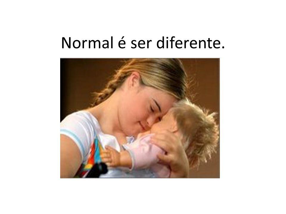 Normal é ser diferente.