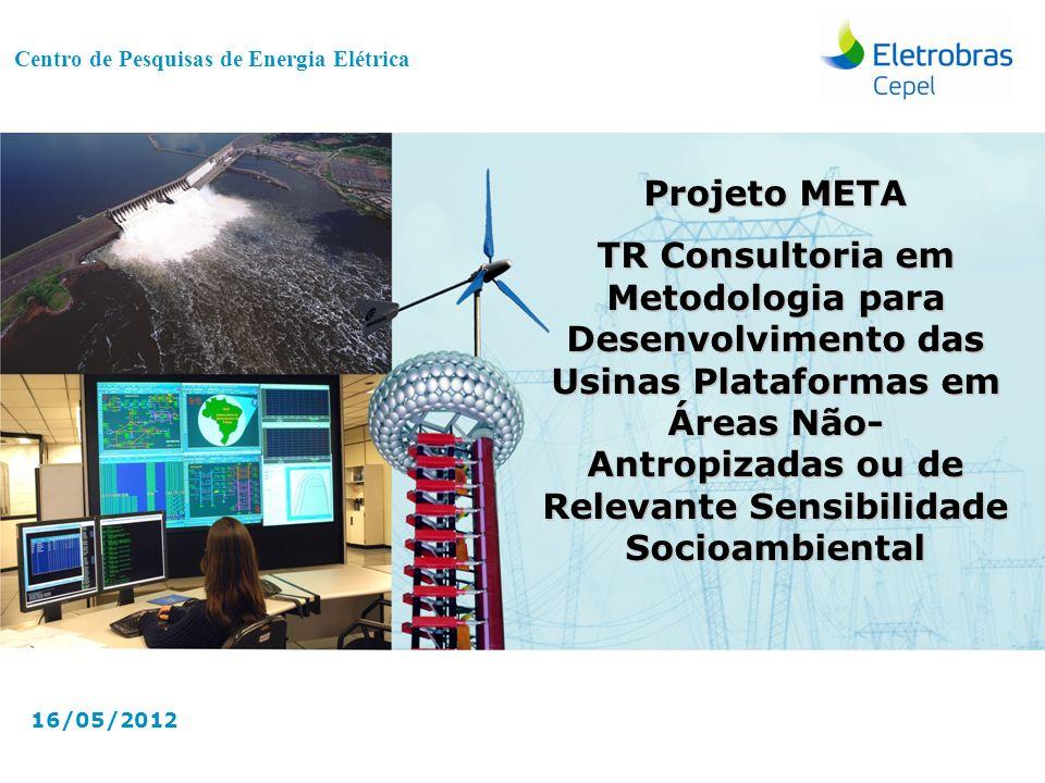 Centro de Pesquisas de Energia Elétrica - CepelApresentação Projeto META | Mar-2012 Centro de Pesquisas de Energia Elétrica 16/05/2012 Projeto META TR