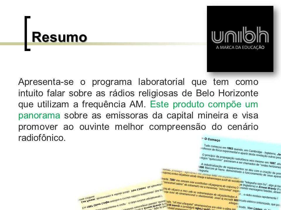 Resumo Apresenta-se o programa laboratorial que tem como intuito falar sobre as rádios religiosas de Belo Horizonte que utilizam a frequência AM. Este