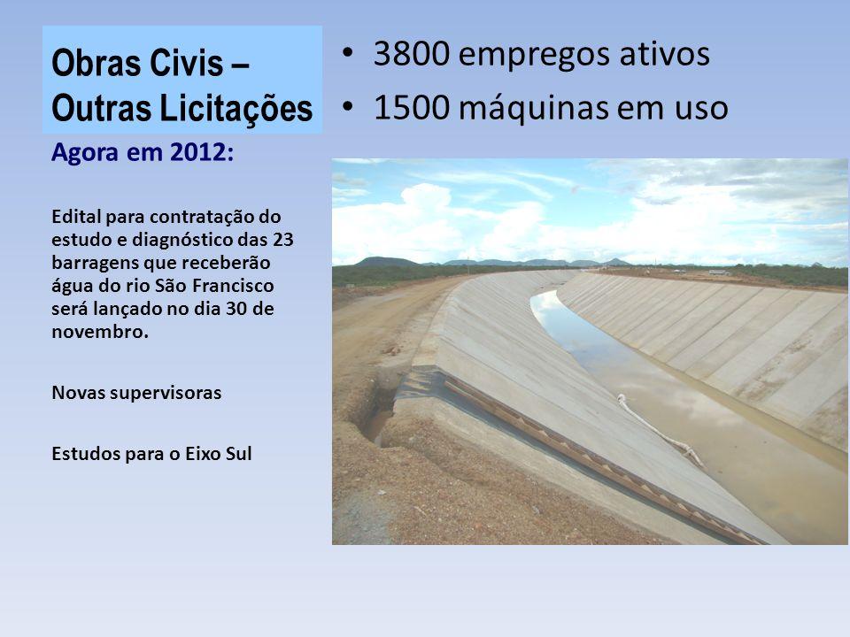 Obras Civis – Outras Licitações 3800 empregos ativos 1500 máquinas em uso Agora em 2012: Edital para contratação do estudo e diagnóstico das 23 barragens que receberão água do rio São Francisco será lançado no dia 30 de novembro.