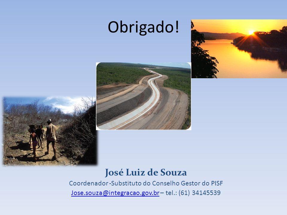 Obrigado! José Luiz de Souza Coordenador -Substituto do Conselho Gestor do PISF Jose.souza@integracao.gov.brJose.souza@integracao.gov.br – tel.: (61)