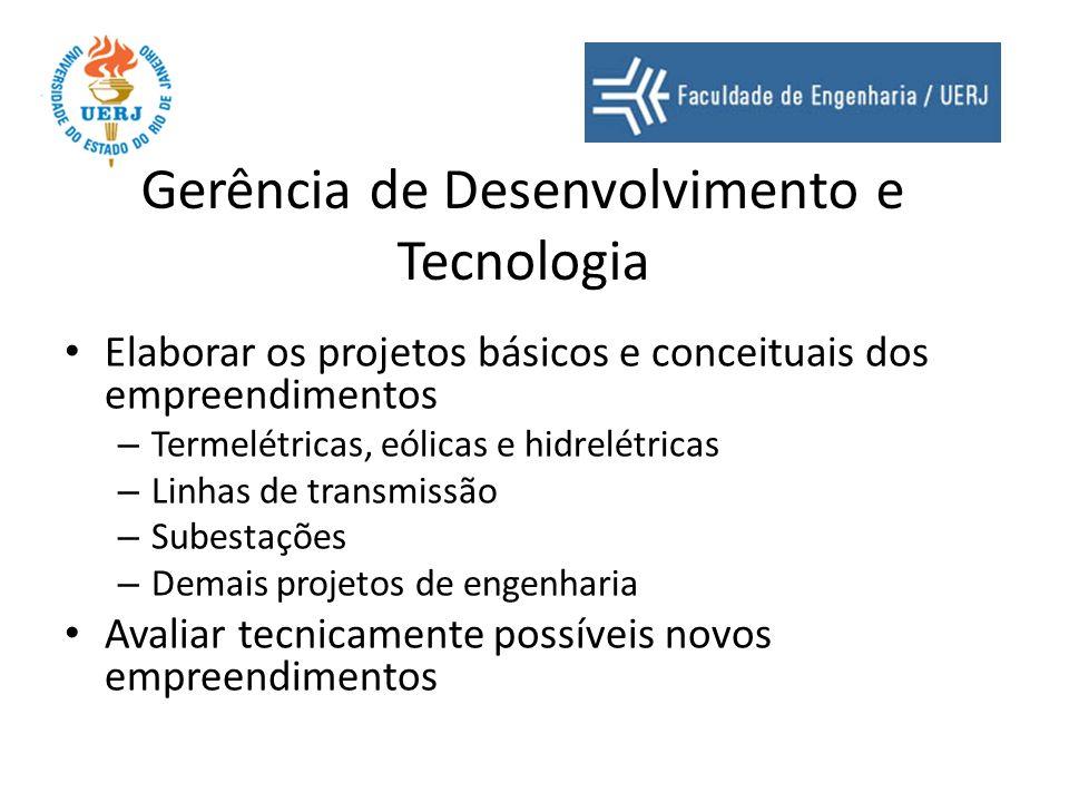 Gerência de Desenvolvimento e Tecnologia Elaborar os projetos básicos e conceituais dos empreendimentos – Termelétricas, eólicas e hidrelétricas – Lin