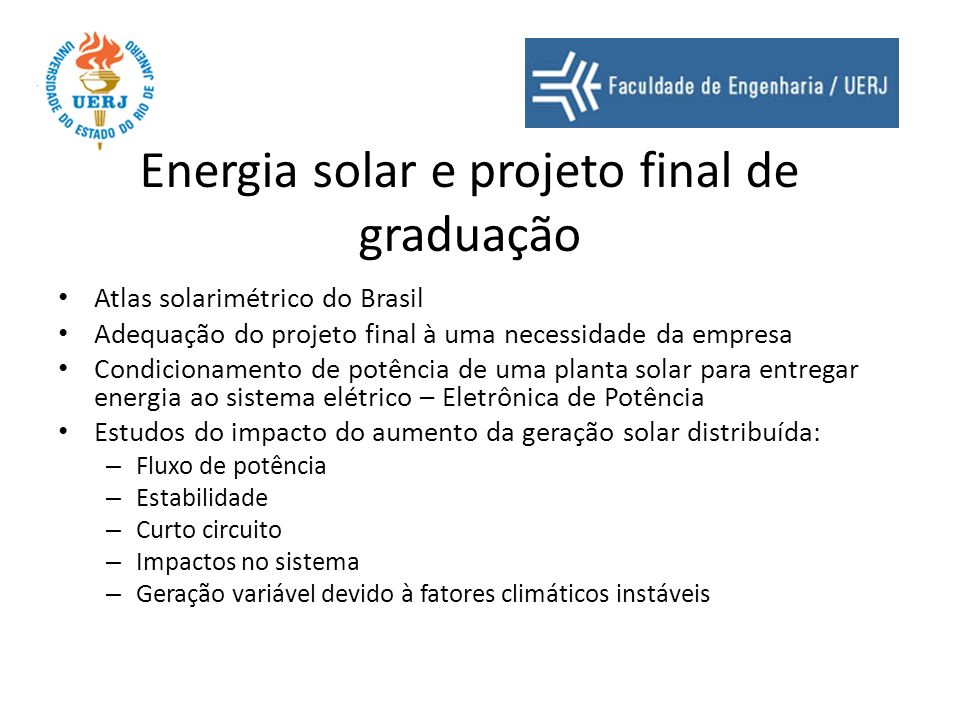 Energia solar e projeto final de graduação Atlas solarimétrico do Brasil Adequação do projeto final à uma necessidade da empresa Condicionamento de po