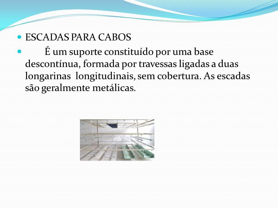 ESCADAS PARA CABOS É um suporte constituído por uma base descontínua, formada por travessas ligadas a duas longarinas longitudinais, sem cobertura. As