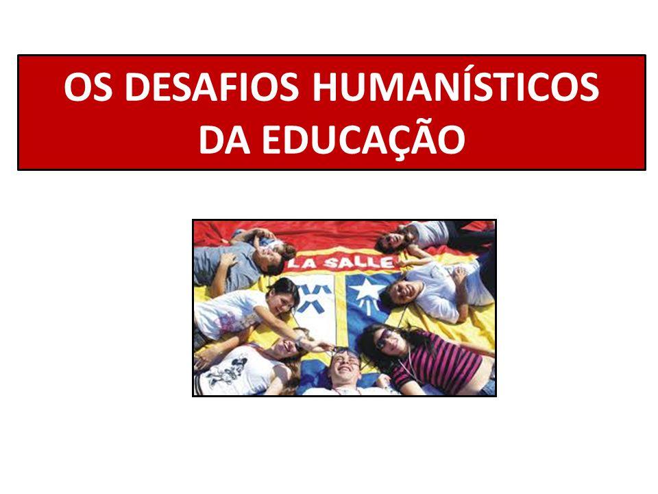 De onde virá o caráter HUMANISTA de nossa Educação.