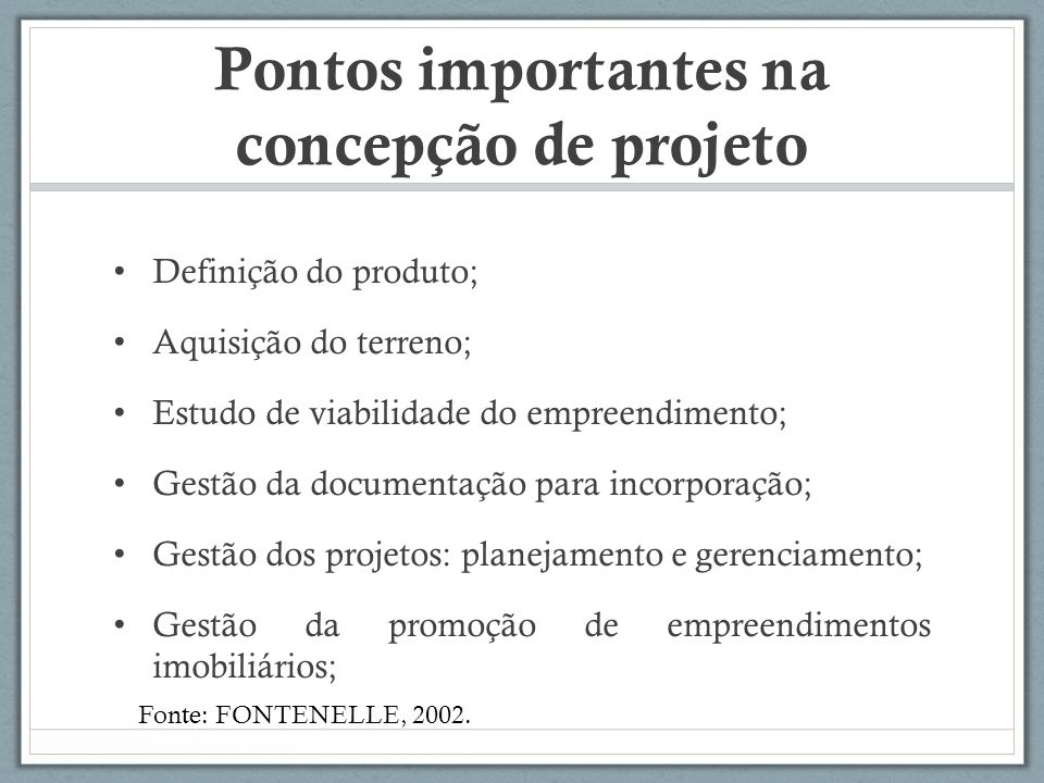 Pontos importantes na concepção de projeto Definição do produto; Aquisição do terreno; Estudo de viabilidade do empreendimento; Gestão da documentação