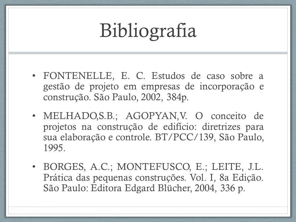 Bibliografia FONTENELLE, E. C. Estudos de caso sobre a gestão de projeto em empresas de incorporação e construção. São Paulo, 2002, 384p. MELHADO,S.B.