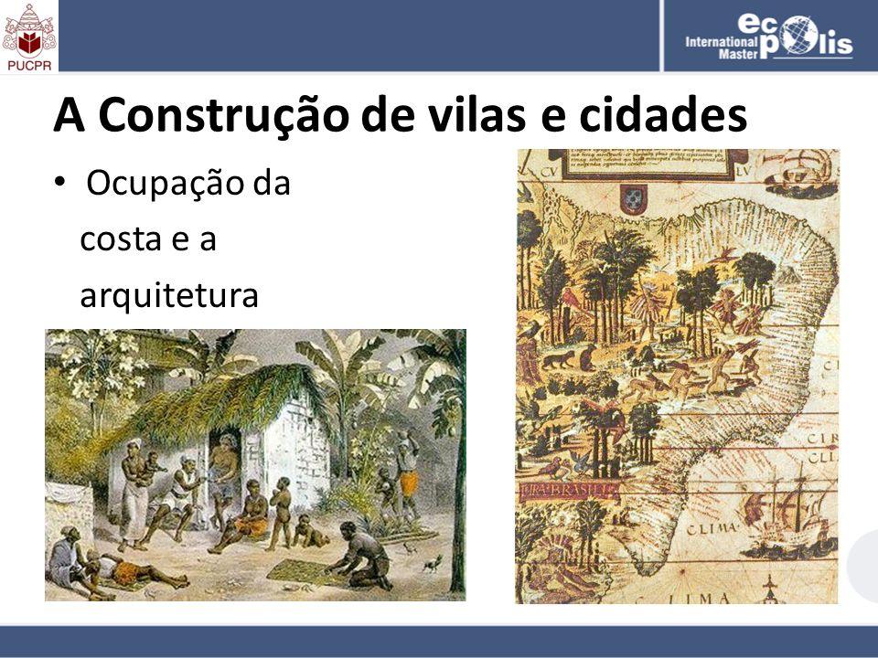 A Construção de vilas e cidades Ocupação da costa e a arquitetura