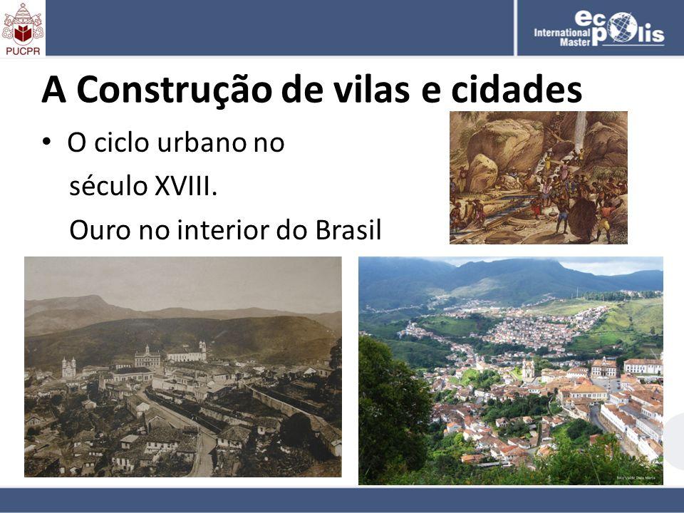A Construção de vilas e cidades O ciclo urbano no século XVIII. Ouro no interior do Brasil
