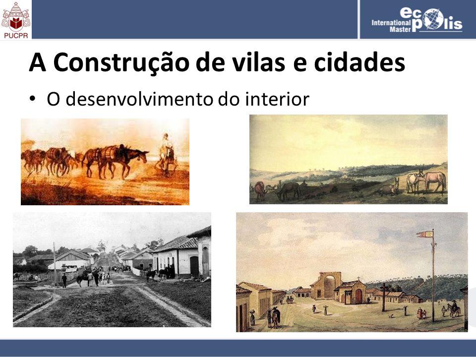 A Construção de vilas e cidades O desenvolvimento do interior
