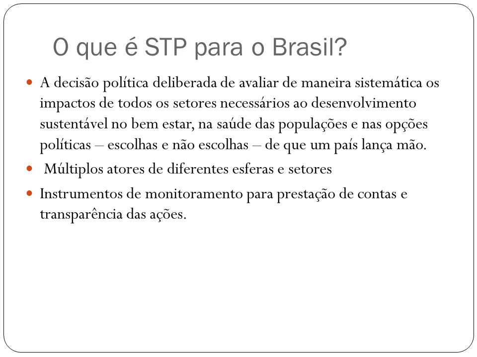 O que é STP para o Brasil? A decisão política deliberada de avaliar de maneira sistemática os impactos de todos os setores necessários ao desenvolvime