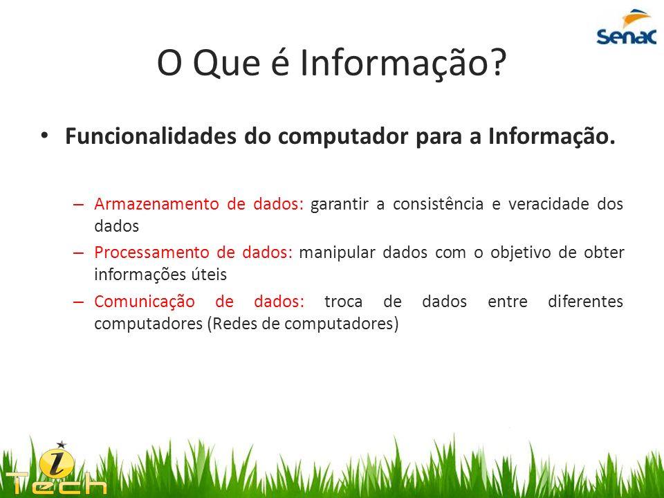 Funcionalidades do computador para a Informação. – Armazenamento de dados: garantir a consistência e veracidade dos dados – Processamento de dados: ma
