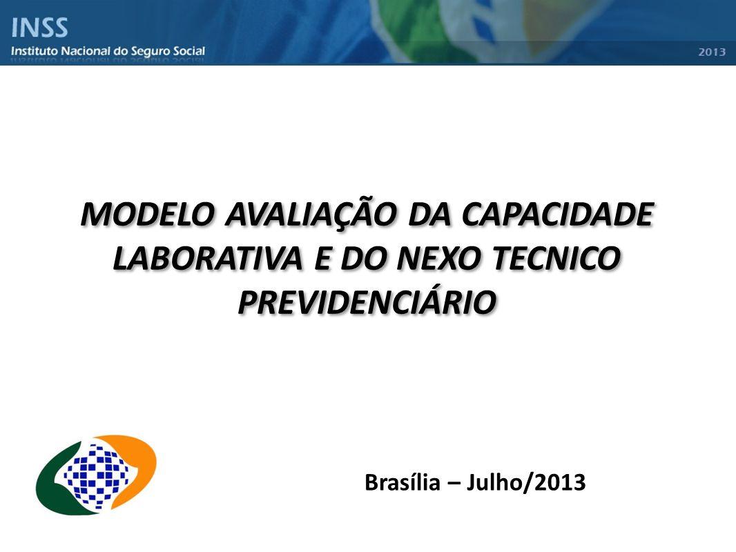 MODELO AVALIAÇÃO DA CAPACIDADE LABORATIVA E DO NEXO TECNICO PREVIDENCIÁRIO Brasília – Julho/2013