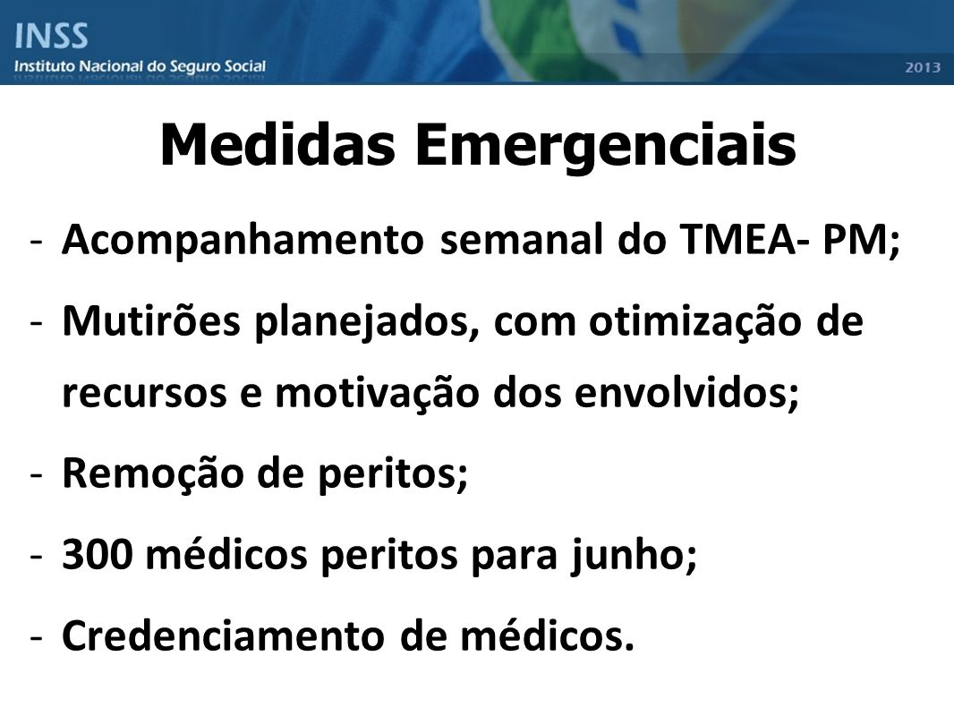 -Acompanhamento semanal do TMEA- PM; -Mutirões planejados, com otimização de recursos e motivação dos envolvidos; -Remoção de peritos; -300 médicos pe