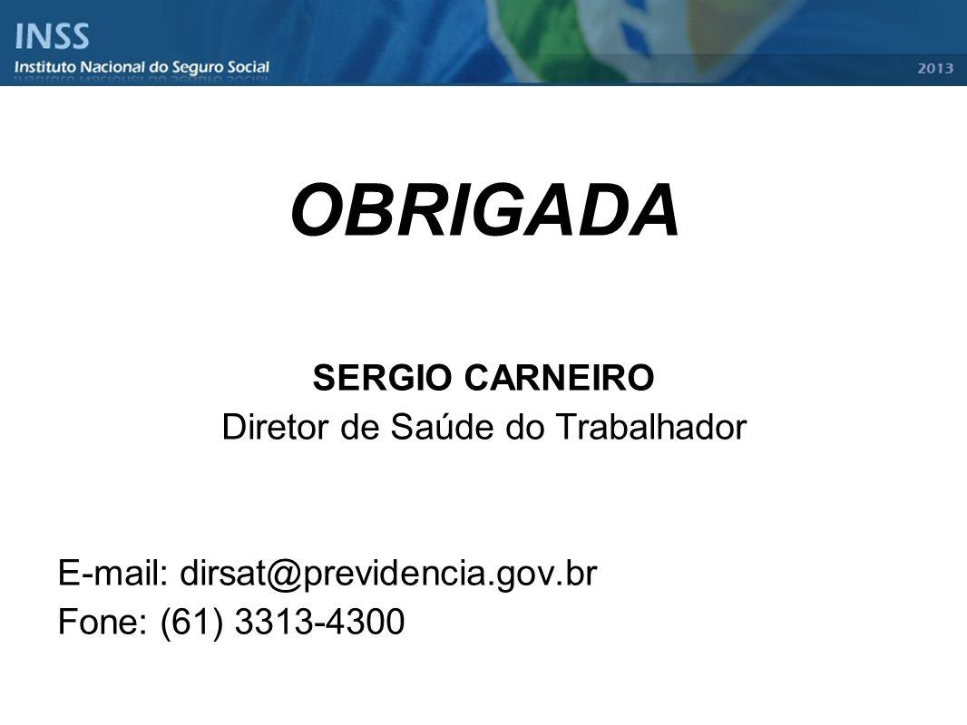 OBRIGADA SERGIO CARNEIRO Diretor de Saúde do Trabalhador E-mail: dirsat@previdencia.gov.br Fone: (61) 3313-4300
