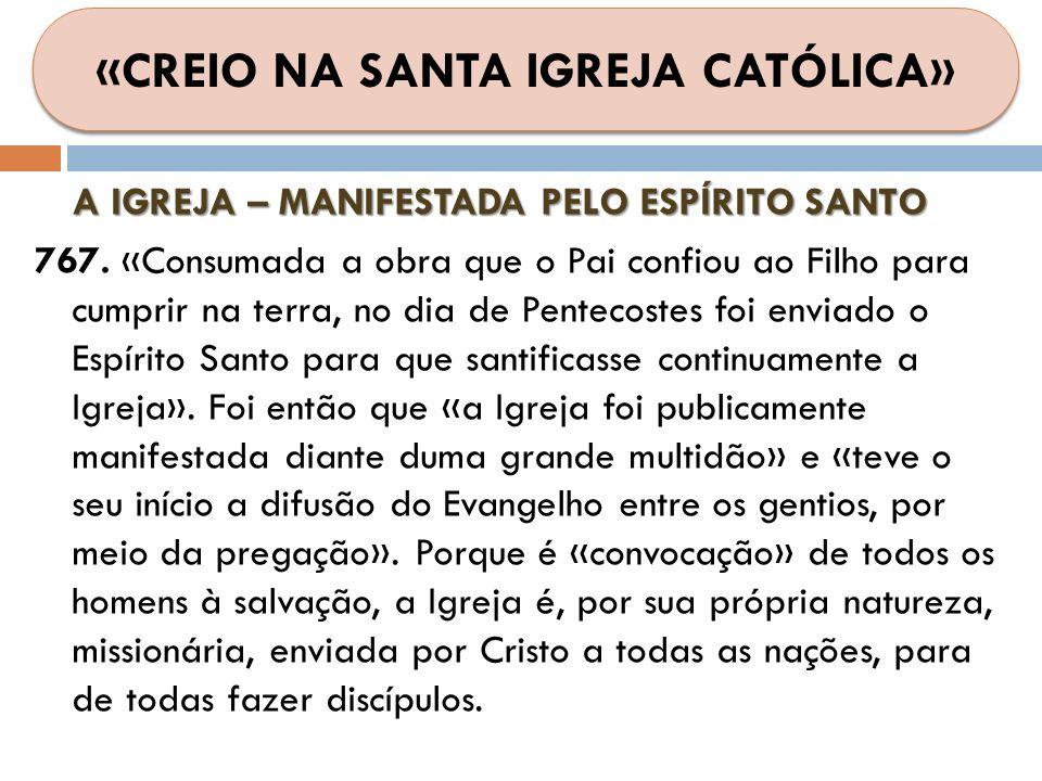 A IGREJA – MANIFESTADA PELO ESPÍRITO SANTO 767. «Consumada a obra que o Pai confiou ao Filho para cumprir na terra, no dia de Pentecostes foi enviado
