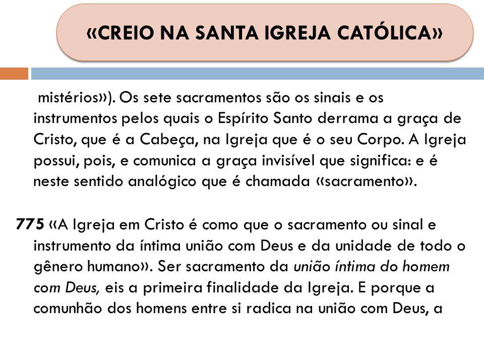 mistérios»). Os sete sacramentos são os sinais e os instrumentos pelos quais o Espírito Santo derrama a graça de Cristo, que é a Cabeça, na Igreja que