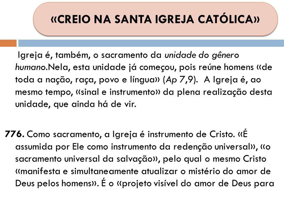Igreja é, também, o sacramento da unidade do gênero humano.Nela, esta unidade já começou, pois reúne homens «de toda a nação, raça, povo e língua» (Ap