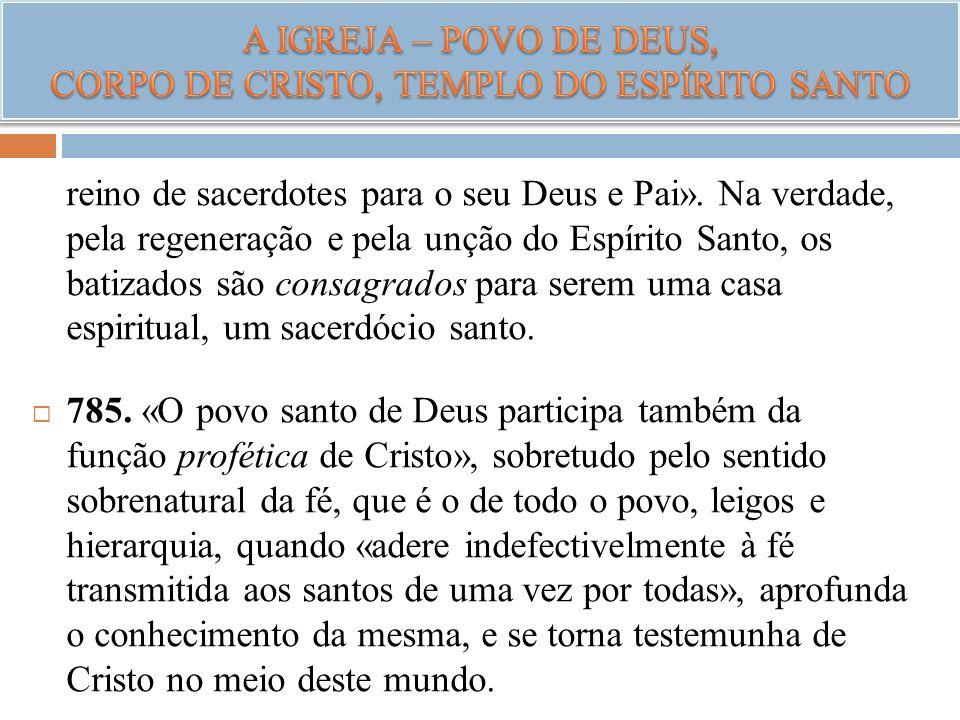 reino de sacerdotes para o seu Deus e Pai». Na verdade, pela regeneração e pela unção do Espírito Santo, os batizados são consagrados para serem uma c