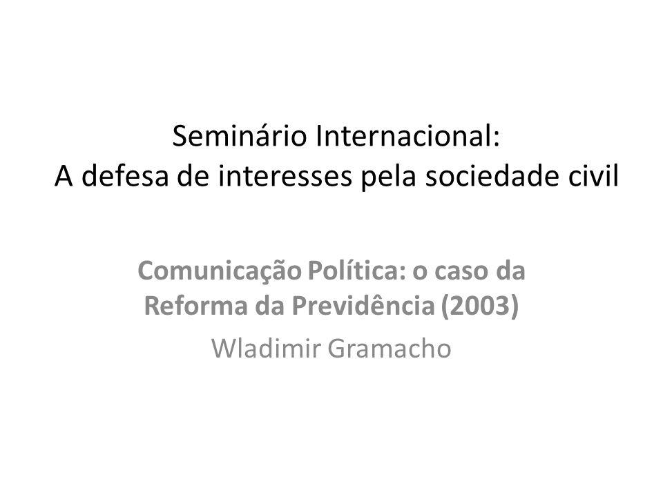 Comunicação Política: o caso da Reforma da Previdência (2003) Wladimir Gramacho