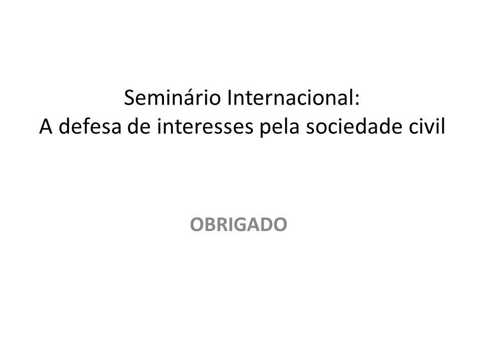 Seminário Internacional: A defesa de interesses pela sociedade civil OBRIGADO
