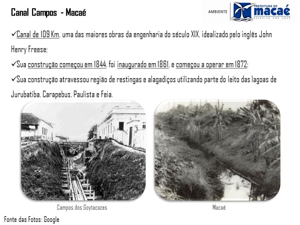 Canal Campos - Macaé Campos dos GoytacazesMacaé Canal de 109 Km, uma das maiores obras da engenharia do século XIX, idealizado pelo inglês John Henry