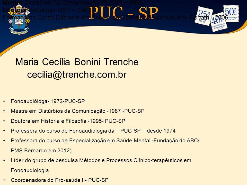 Maria Cecília Bonini Trenche cecilia@trenche.com.br Fonoaudióloga- 1972-PUC-SP Mestre em Distúrbios da Comunicação -1987 -PUC-SP Doutora em História e