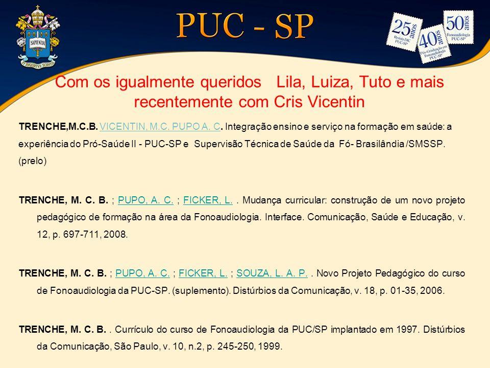 Com os igualmente queridos Lila, Luiza, Tuto e mais recentemente com Cris Vicentin TRENCHE,M.C.B. VICENTIN, M.C. PUPO A. C. Integração ensino e serviç