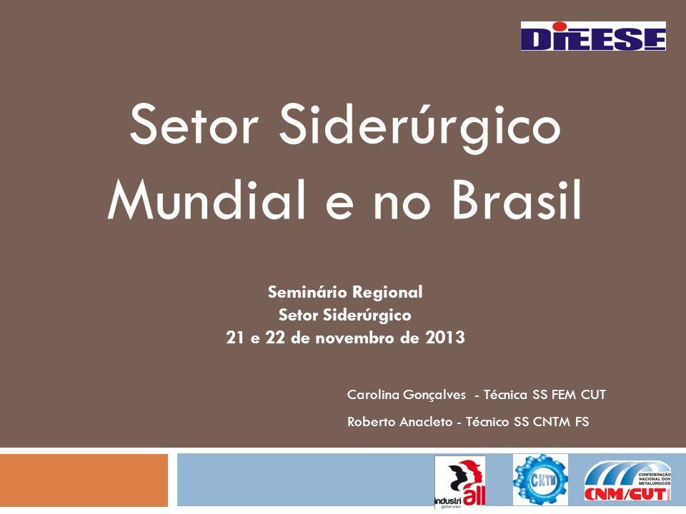 Setor Siderúrgico Mundial e no Brasil Seminário Regional Setor Siderúrgico 21 e 22 de novembro de 2013 Carolina Gonçalves - Técnica SS FEM CUT Roberto
